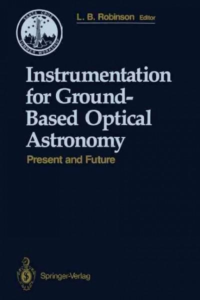 Instrumentation for Ground-based Optical Astronomy: Present and Future the Ninth Santa Cruz Summer Workshop in As...