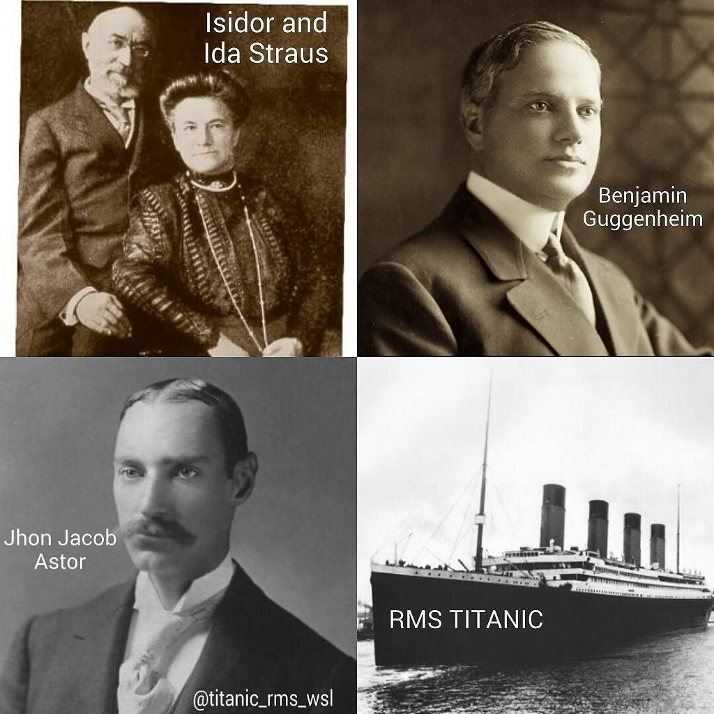 RMS TITANIC'S FAMOUS . Most first-class passengers aboard the Titanic were the rich and famous Anglo-American society at the time. To cite a few the richest of them all was John Jacob Astor 47 who had just star in a scandal caused by his divorce and his immediate wedding with a young New Yorker of 18 years. Also on board Benjamin Guggenheim scion of an American family dedicated to mining and metallurgy and the marriage of Isidor and Ida Straus. He was co-owner of Macy's the largest store in…