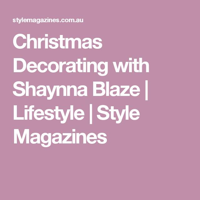 Christmas Decorating with Shaynna Blaze | Lifestyle | Style Magazines