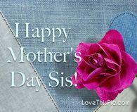 Happy Mother S Day Sis Happy Mothers Day Sister Happy Mother Day Quotes Happy Mothers Day Pictures