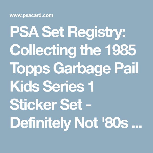 d6f3d567d8e PSA Set Registry  Collecting the 1985 Topps Garbage Pail Kids Series 1  Sticker Set - Definitely Not  80s
