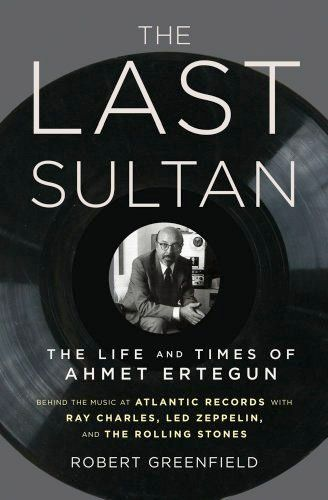 The Last Sultan The Life And Times Of Ahmet Ertegun With Images