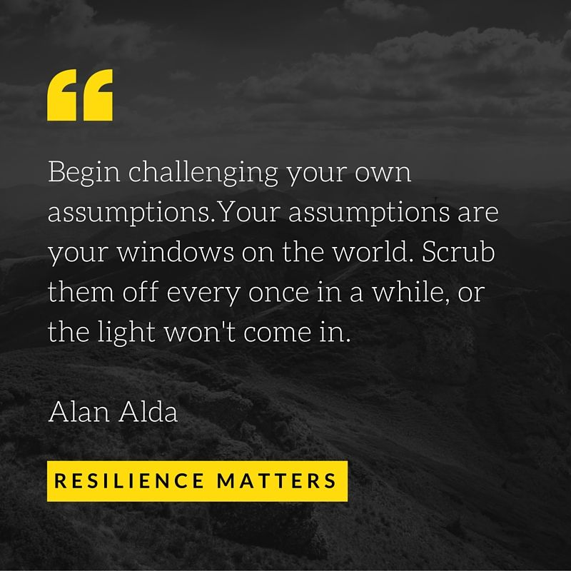 Your assumptions can limit the actions you take, the possibilities you explore, and the relationships you build. What assumptions have you made today?