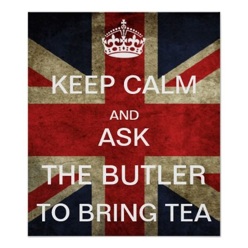 KEEP CALM AND ASK THE BUTLER TO BRING TEA PRINT