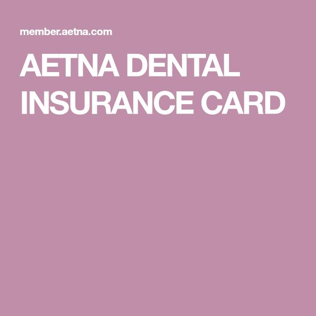 Aetna Dental Insurance Card Dental Insurance Dental Aetna