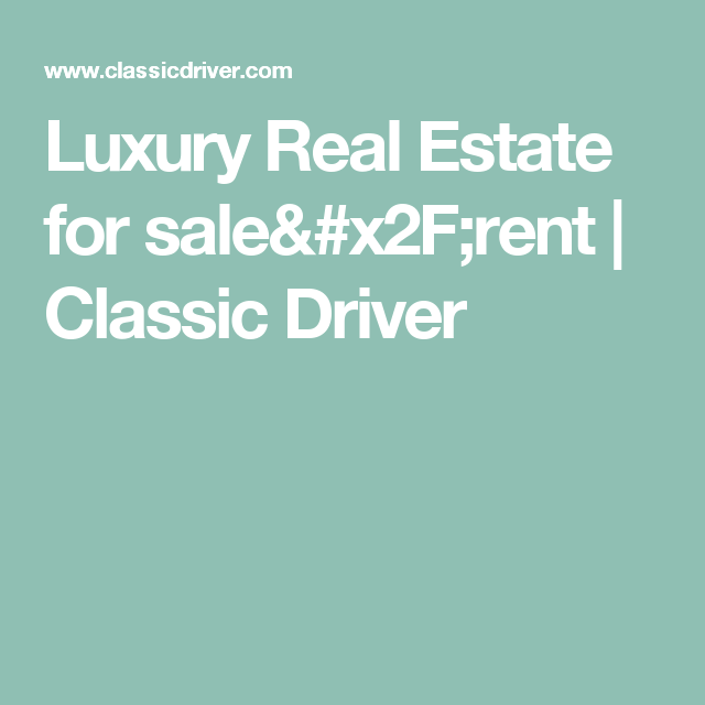 Luxury Real Estate for sale/rent | Classic Driver