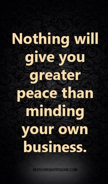 Best Love Quotes Part 382 Mind Your Own Business Quotes Minding Your Own Business Wise Quotes
