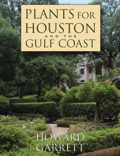 Plants For Houston And The Gulf Coast By Howard Garrett Http Www