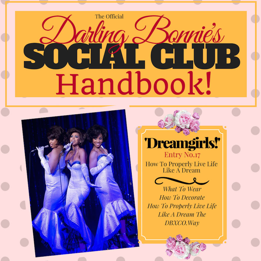 Darling Bonnie's Social Club Handbook |'Dreamgirls: How To Properly Live Life Like A Dream""