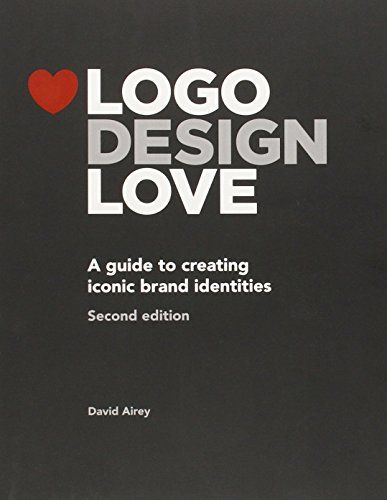 Logo Design Love A Guide To Creating Iconic Brand Identities 2nd Edition David Airey 9780321985200 Amazon Com Book Logo Design Love Logo Design Book Logo