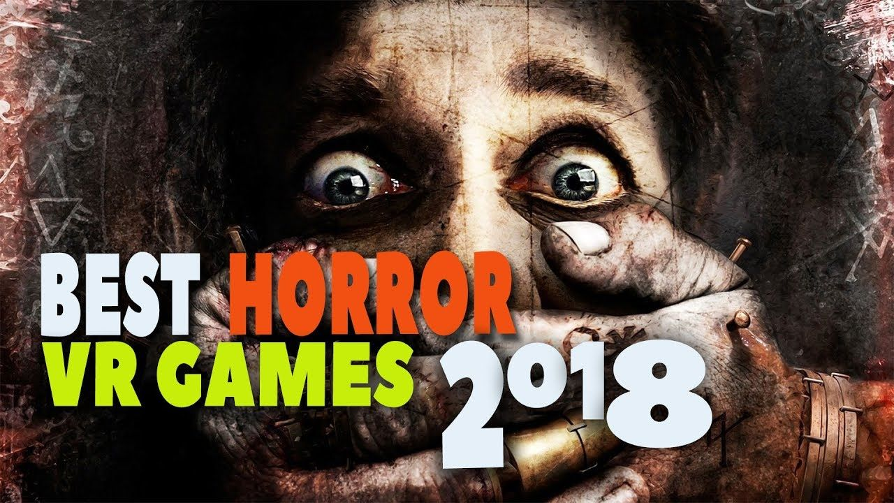 BEST HORROR VR GAMES 2018 TOP 10 SCARIEST VR GAMES OF