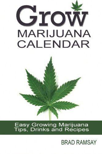 Grow Marijuana Calendar:: Easy Growing Marijuana Tips, Drinks & Recipes