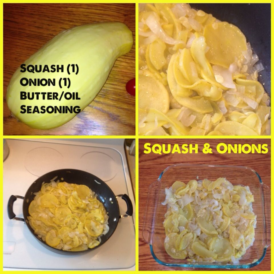 Squash & Onions ~ Slice one yellow squash & one onion, cook on stove top with butter or oil & seasoning. ~