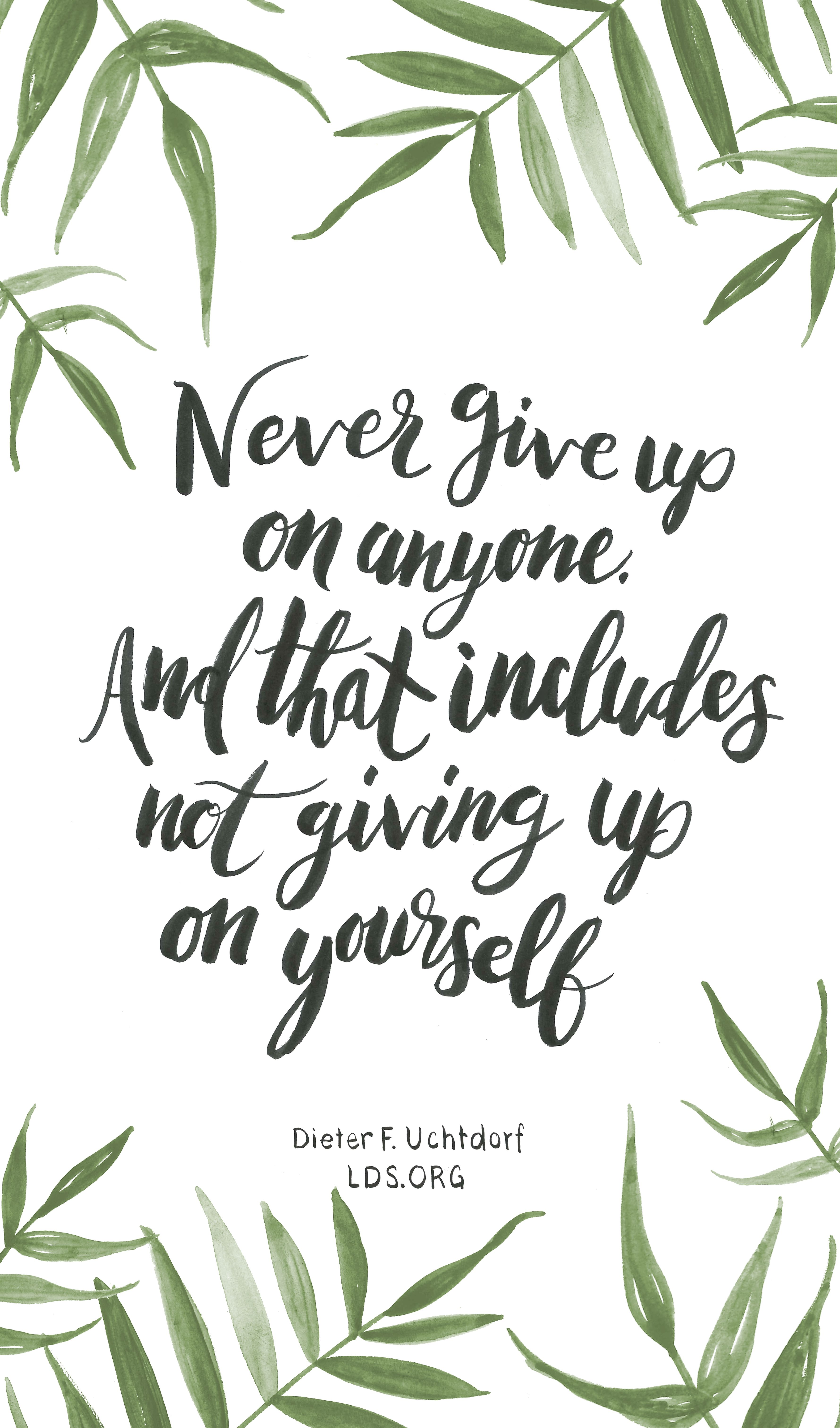 Never Give Up On Anyone And That Includes Not Giving Up On Yourselfter F Uchtdorf Lds