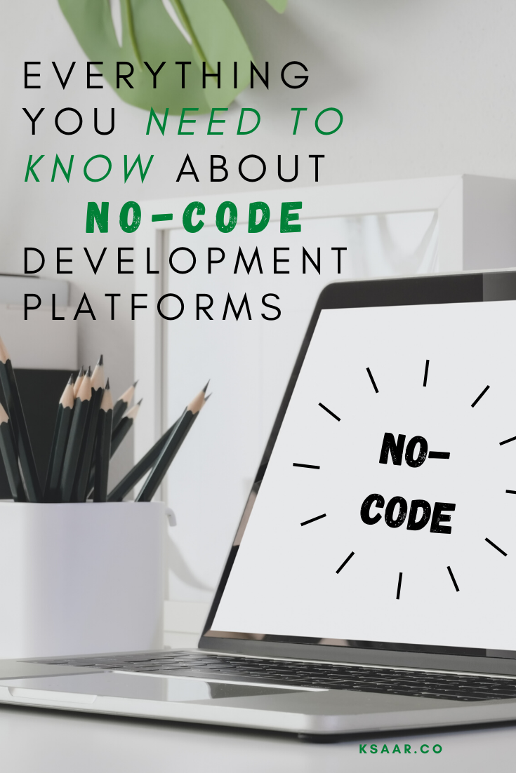 Everything You Need To Know About No Code Development Platforms Ksaar In 2020 Coding Development Create Yourself