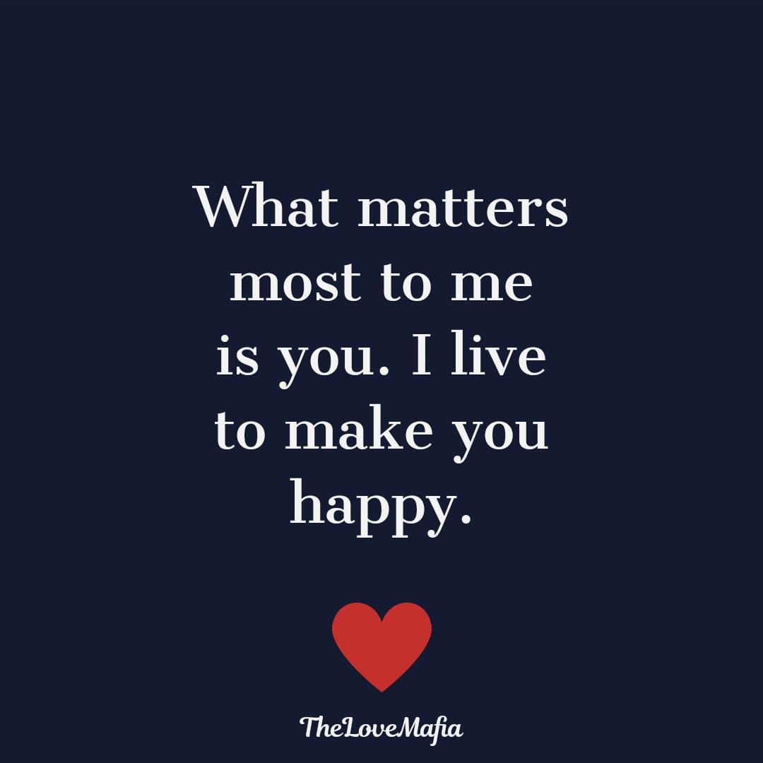 What matters most to me is you. I live to make you happy. #lovequotes #lovequotesforhim #couplequotes #lifepartner