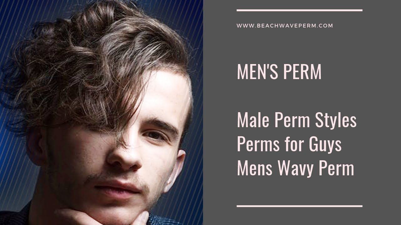 Mens Perm Male Perm Styles Perms For Guys Mens Perm Cost Mens Wa Wavy Perm Permed Hairstyles Mens Perm