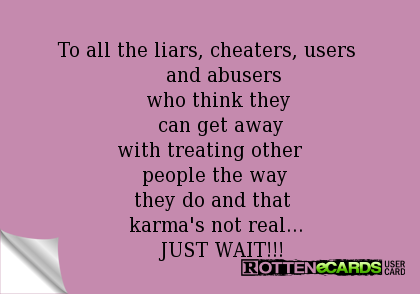 To All The Liars Cheaters Users And Abusers Who Think They Can Get