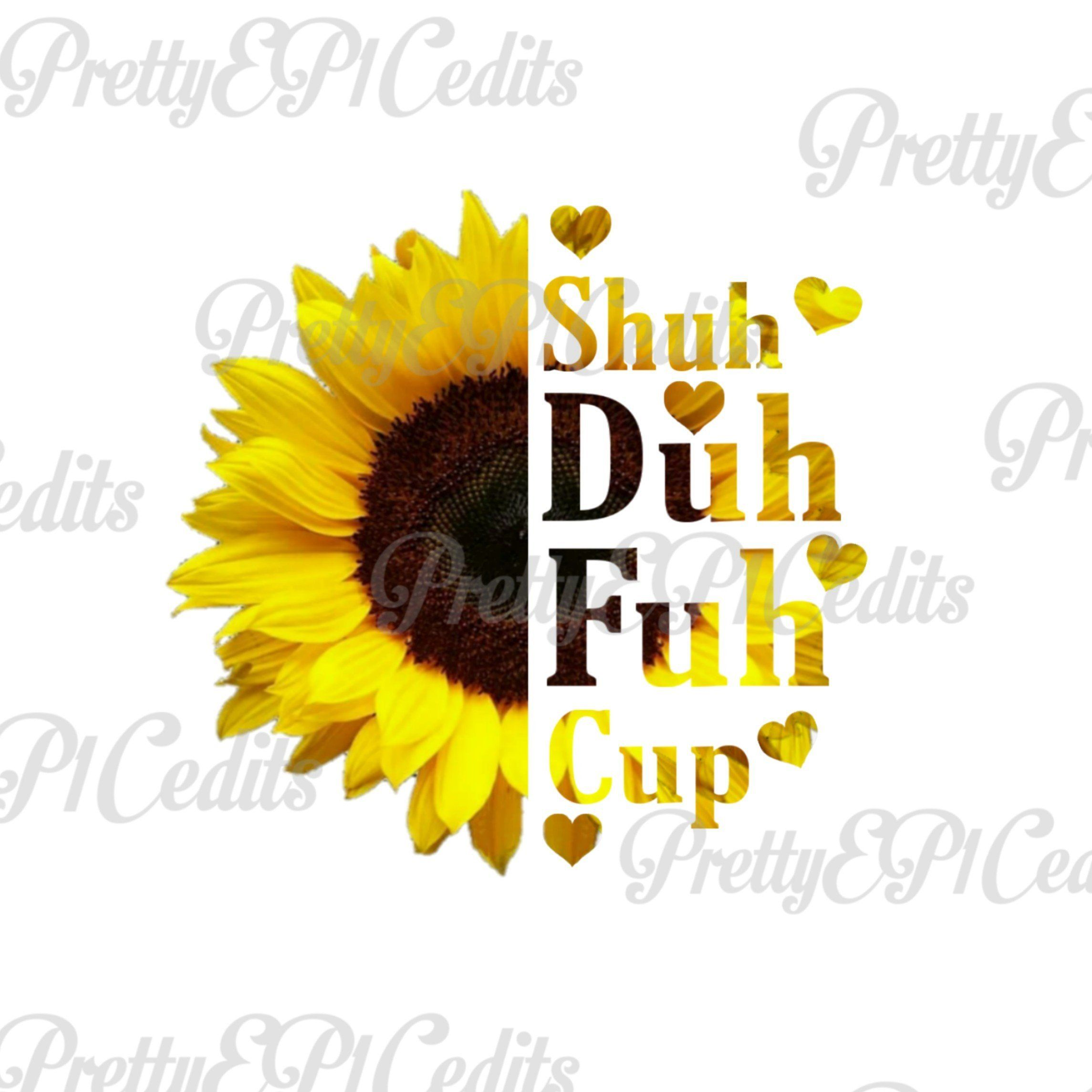 Sunflower quote,Shuh Duh Fuh Cup, half sunflower,digital ...