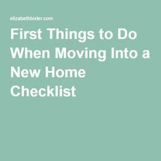 First things to do when moving into a new home checklist for the home new home checklist - Things to do when moving into a new house ...