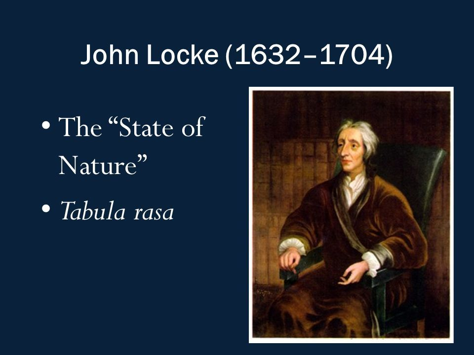 He Is Best Known For His Theory Of The Tabula Rasa He Believed That Individuals Were Not Predisposed With Knowledge John Locke Educational Theories Knowledge