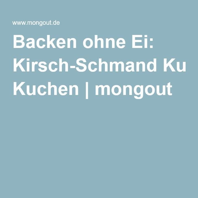 Backen ohne Ei Kirsch-Schmand Kuchen mongout Baking - no eggs - next line küchen