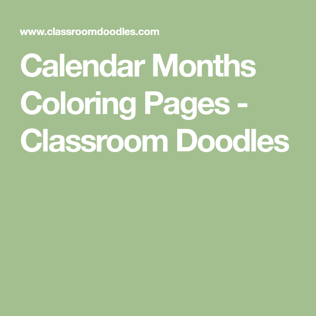 Calendar Months Coloring Pages By Classroom Doodlesa Doodle Art Alley Site Free Printables Great For All Classrooms