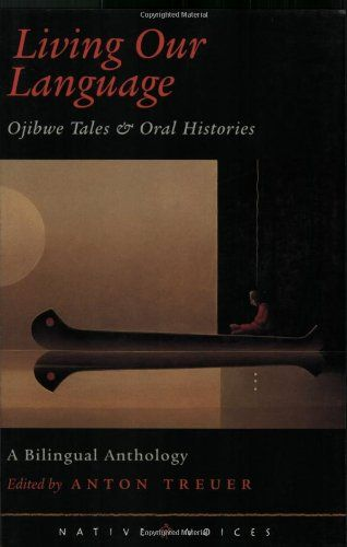 living our language  ojibwe tales oral histories  native voices