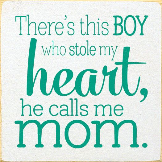 There Is A Boy Who Stole My Heart Google Search Boy Mom Quotes Call My Mom My Heart Quotes