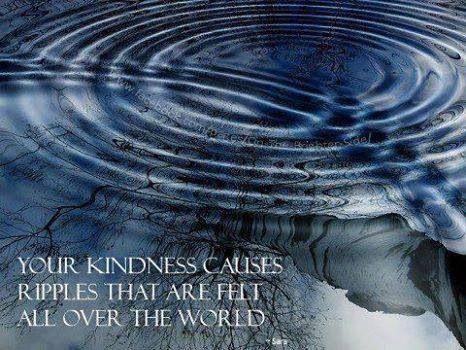 Your kindness causes ripples