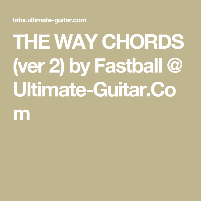 The Way Chords Ver 2 By Fastball Ultimate Guitar Music