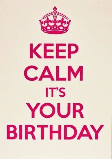 Keep Calm Its Your Birthday Happy Birthday Cute Funny Quotes