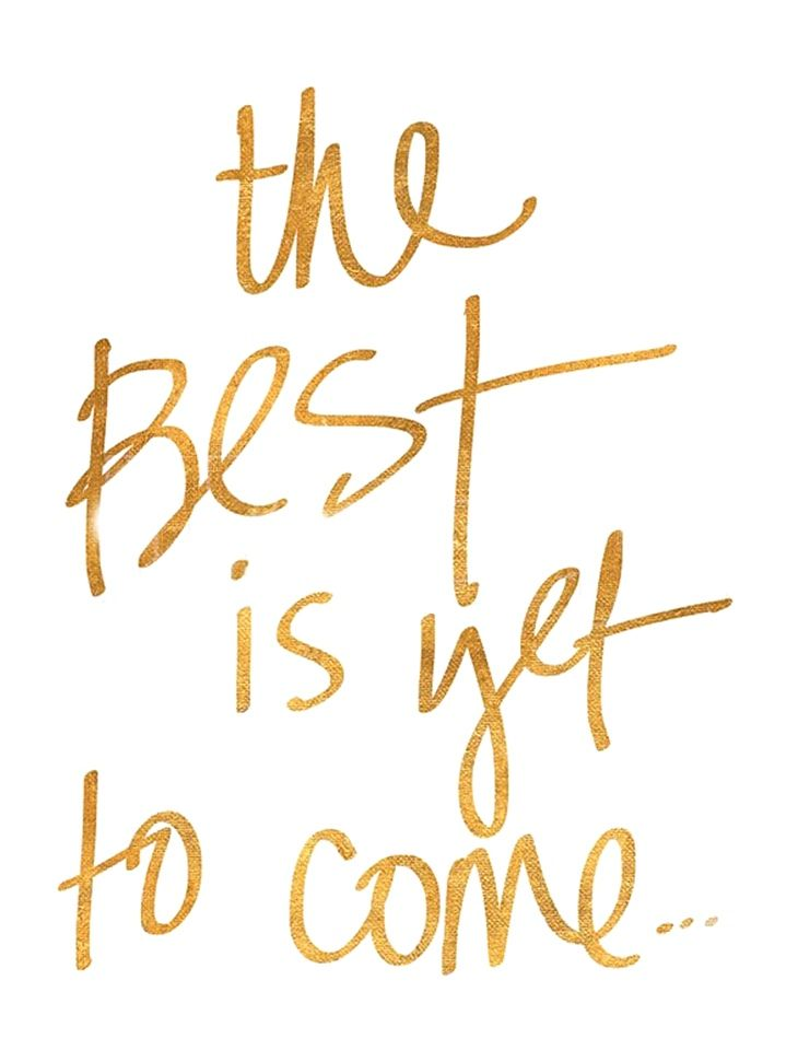 the best is yet to come new year sayings new week quotes happy