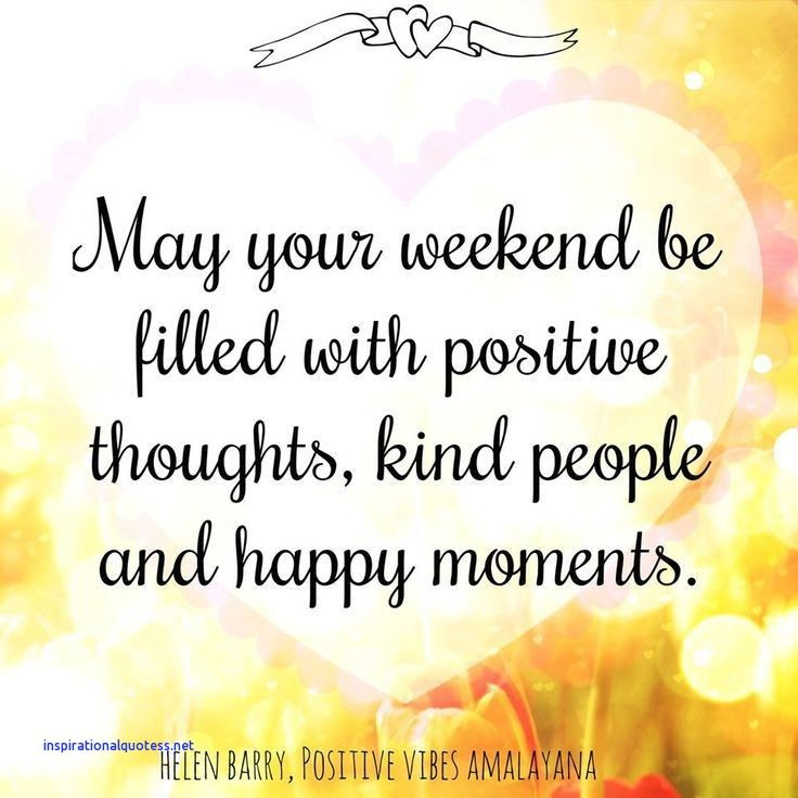 Happy Weekend Inspirational Quotes Happy Weekend Quotes Happy Weekend Images Weekend Quotes
