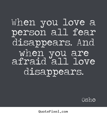 Osho Quotes When You Love A Person All Fear Disappears And When