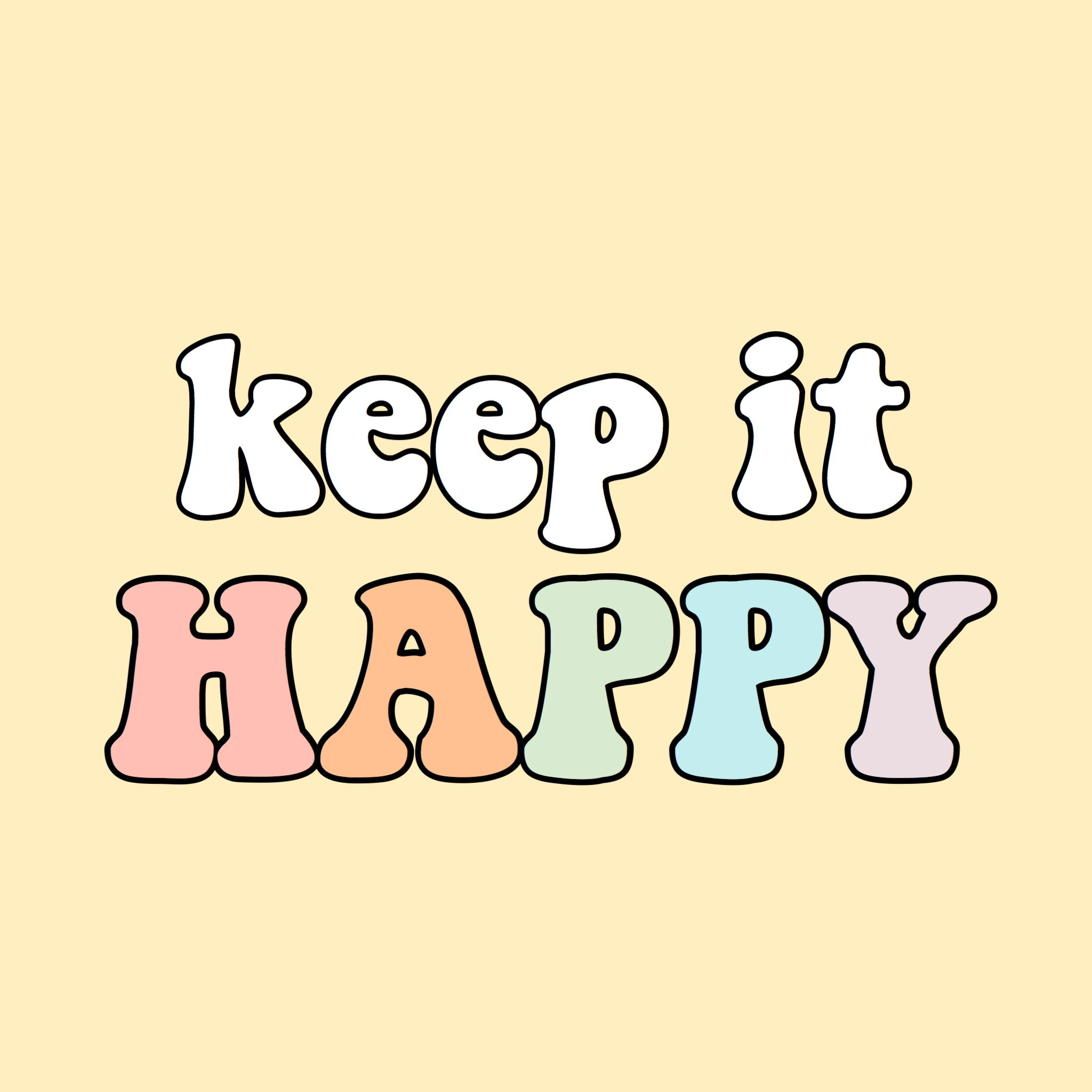 Keep It Happy Words Quotes Rainbow Yellow Aesthetic Vsco
