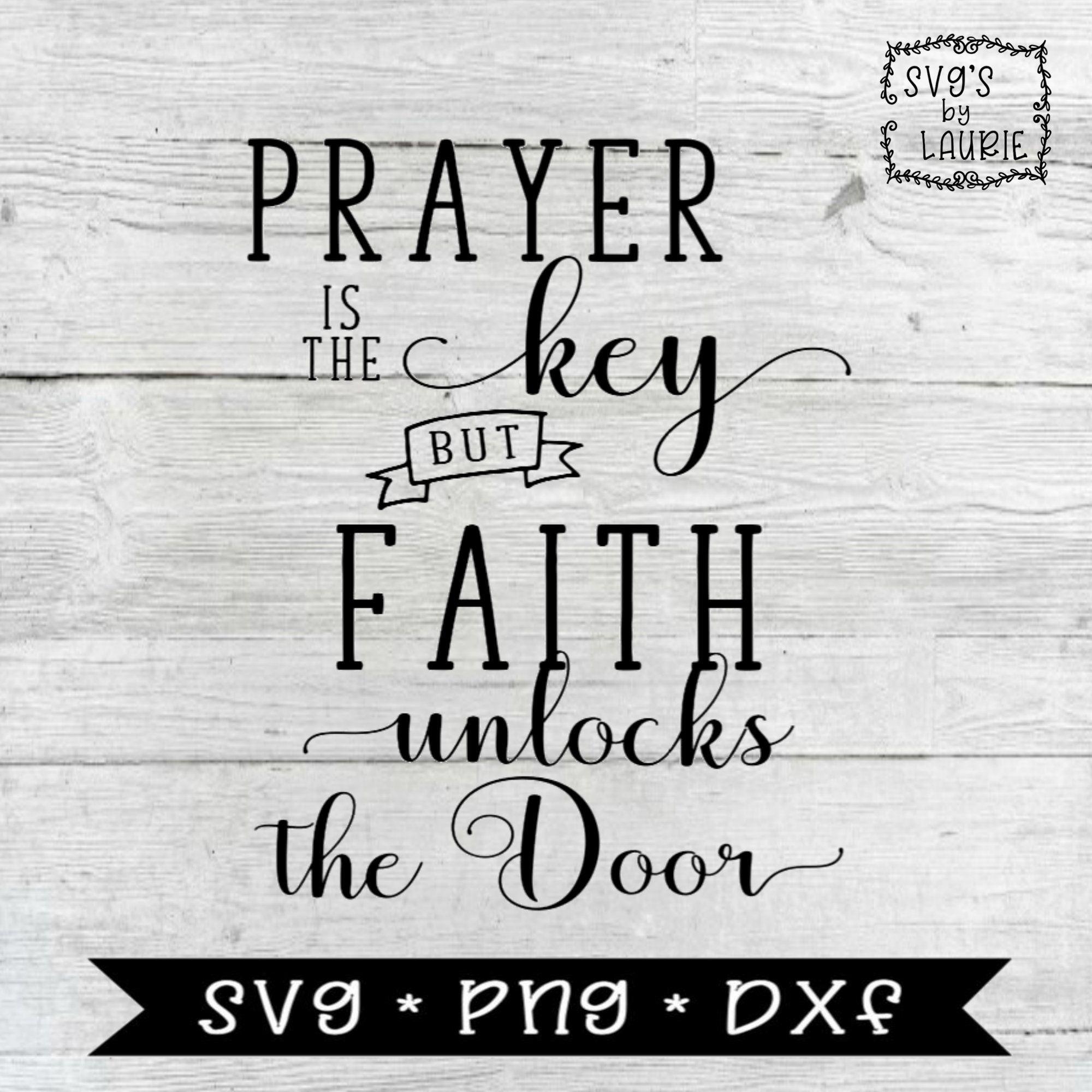 Prayer Is The Key But Faith Unlocks The Door Svg Key Svg Faith