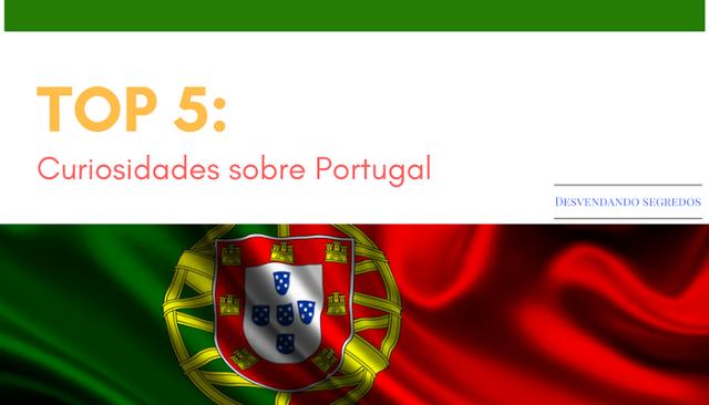 Desvendando Segredos: Top 5: Curiosidades sobre Portugal