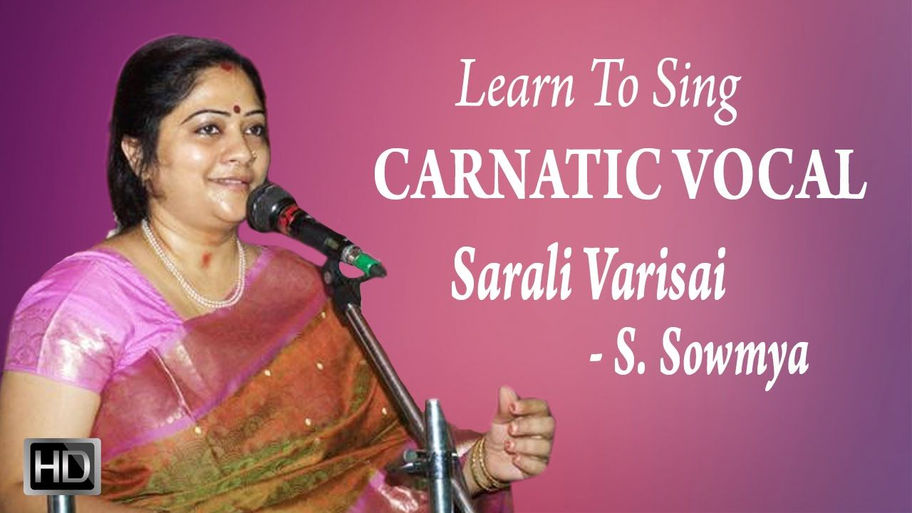 Learn How To Sing Sarali Varisai Carnatic Vocal Basic Lessons For Beginners S Sowmya Vocal Lessons Music Basics Vocal