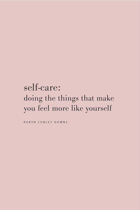 Quote on self-care being about doing the things that make you feel like yourself by Robyn Conley Downs on the Feel Good Effect Podcast.