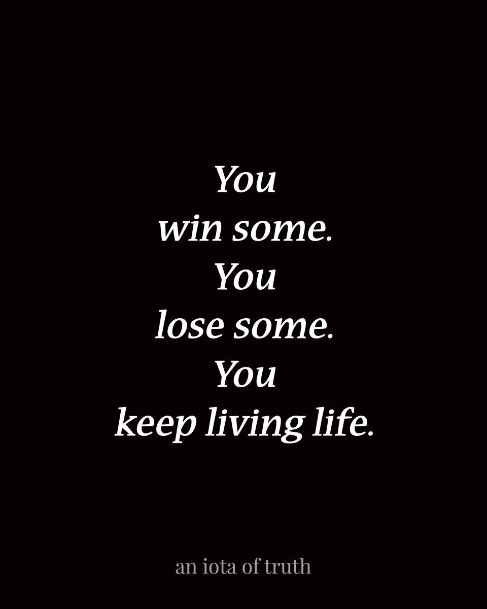 Win Or Lose Quotes You Win Someyou Lose Someyou Keep Living Life Wise Words