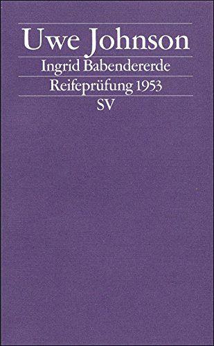 Uwe Johnson, Ingrid Babendererde: Reifeprüfung 1953 | Wie bei vielen seiner Autorenkollegen, so klingen auch bei Uwe Johnson bereits in seinem Frühwerk Themen an, die für sein späteres Schaffen zentral werden sollen. www.redaktionsbuero-niemuth.de