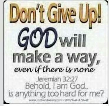 Dont Give Up God Will Make A Way Even If There Is None Jeremiah