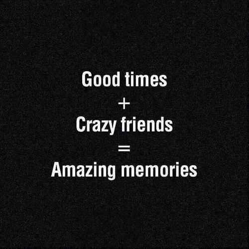 Amazing Memories Crazy Friends Friends Quotes Party Quotes