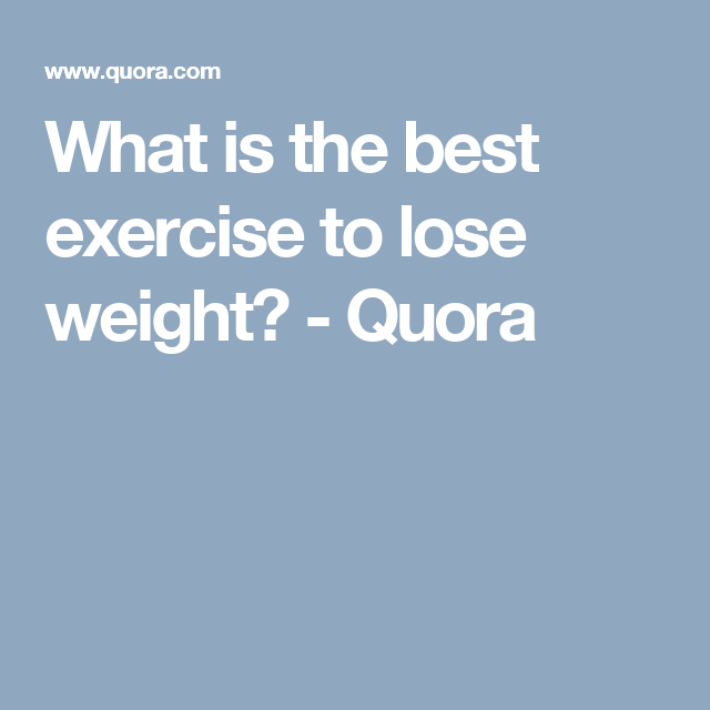 What is the best exercise to lose weight quora httpwww what is the best exercise to lose weight quora httpwww ccuart Images