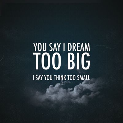 Image result for my dreams too big you think too small