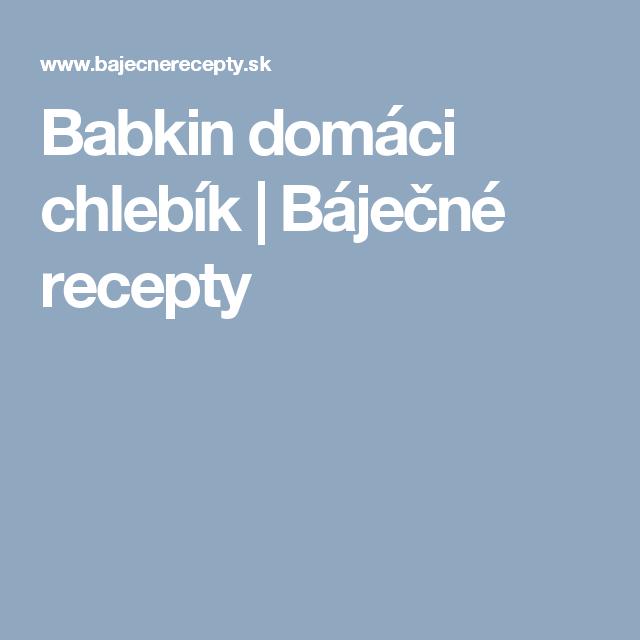Babkin domáci chlebík | Báječné recepty