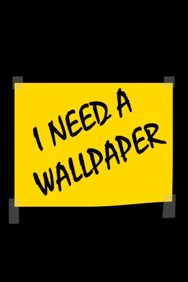 humor funny wallpaper I neeed a Wallpaper iPhone