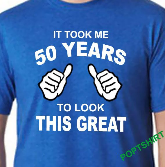 50th Birthday TShirt Shirt Mens Present It Took Me 50 Years To Look This Good Old POPTshirt By PopTshirt On
