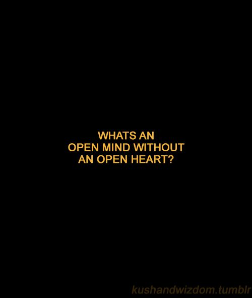 What S An Open Mind Without An Open Heart Words Quotes Inspirational Quotes Mood Quotes